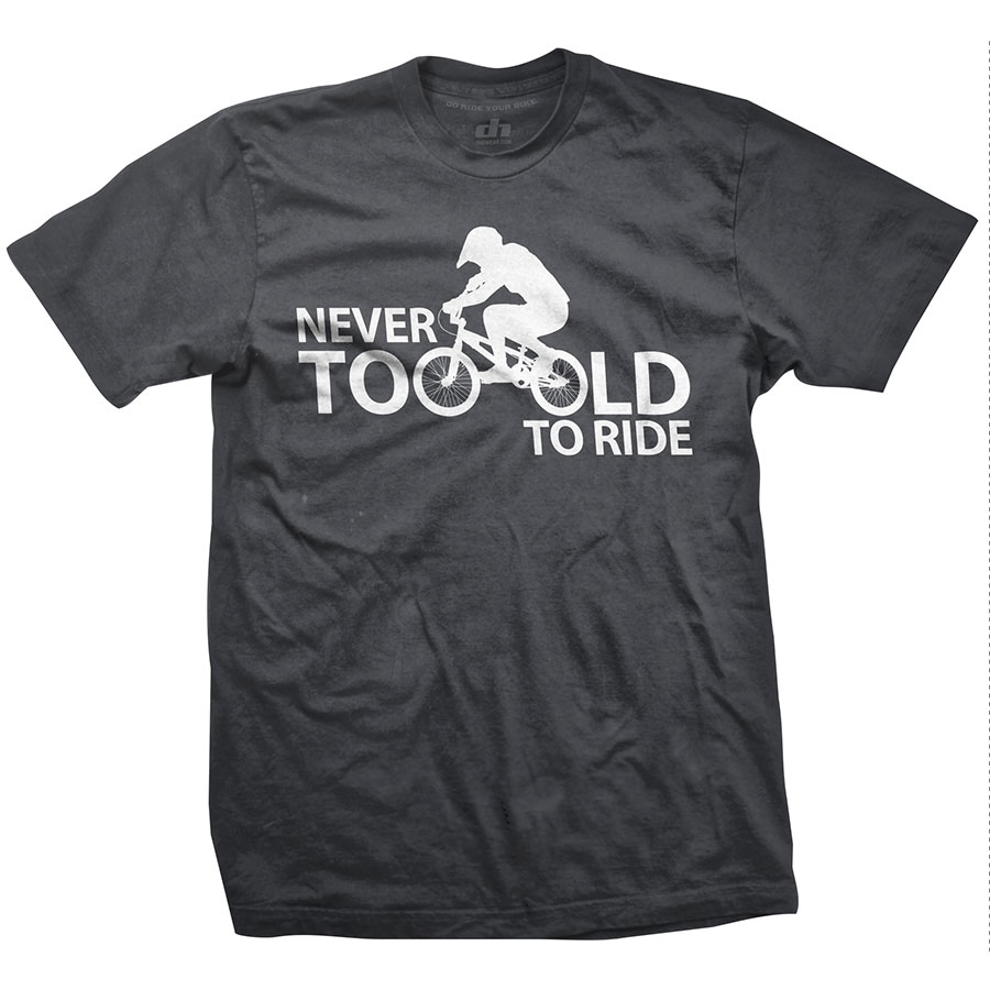 Never Too Old   dhdwear.com - Bike T-Shirts for Cyclists